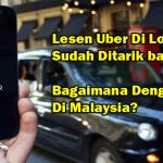 Lesen Uber London Sudah Ditarik Balik, Bagaimana Dengan Uber Malaysia?